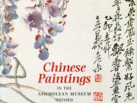 Chinese Paintings in the Ashmolean Museum, Oxford by Shelagh Vainker