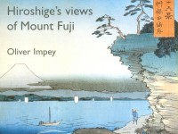 Hiroshige's Views of Mount Fuji by Oliver Impey